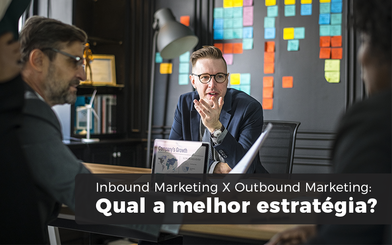 Inbound Marketing X Outbound Marketing: Qual A Melhor Estratégia?